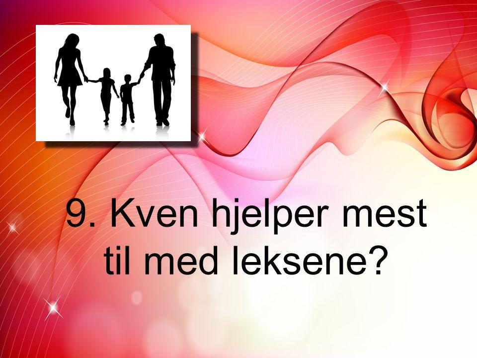 9. Kven hjelper mest til med leksene?