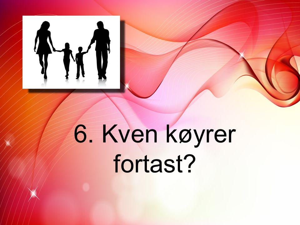 7. Kven køyrer bil når heile familine skal på tur?