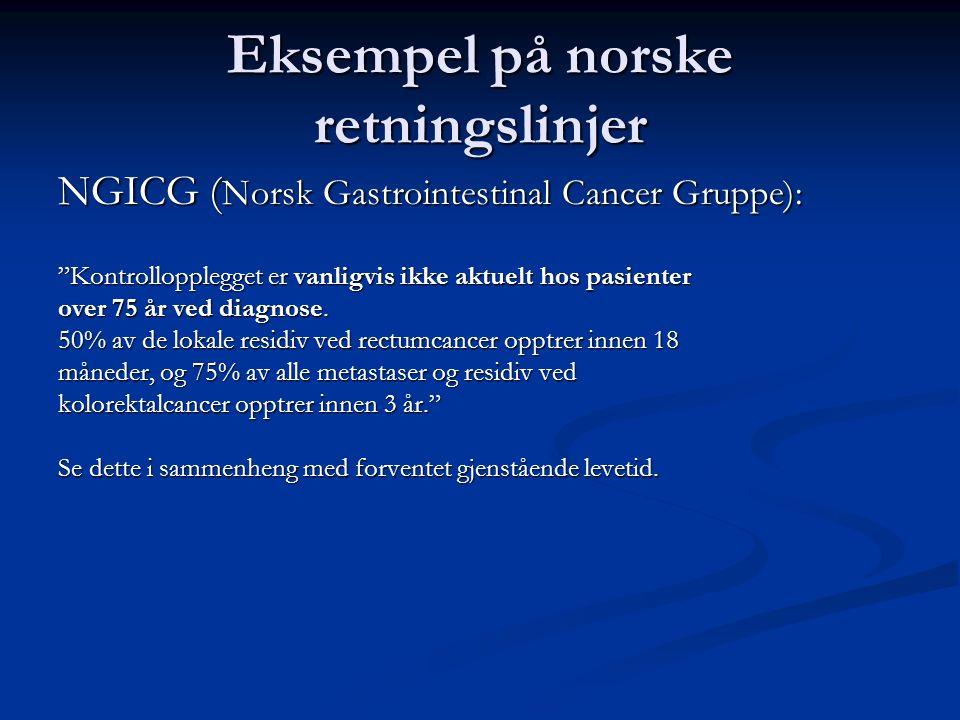 Eksempel på norske retningslinjer NGICG ( Norsk Gastrointestinal Cancer Gruppe): Kontrollopplegget er vanligvis ikke aktuelt hos pasienter over 75 år ved diagnose.
