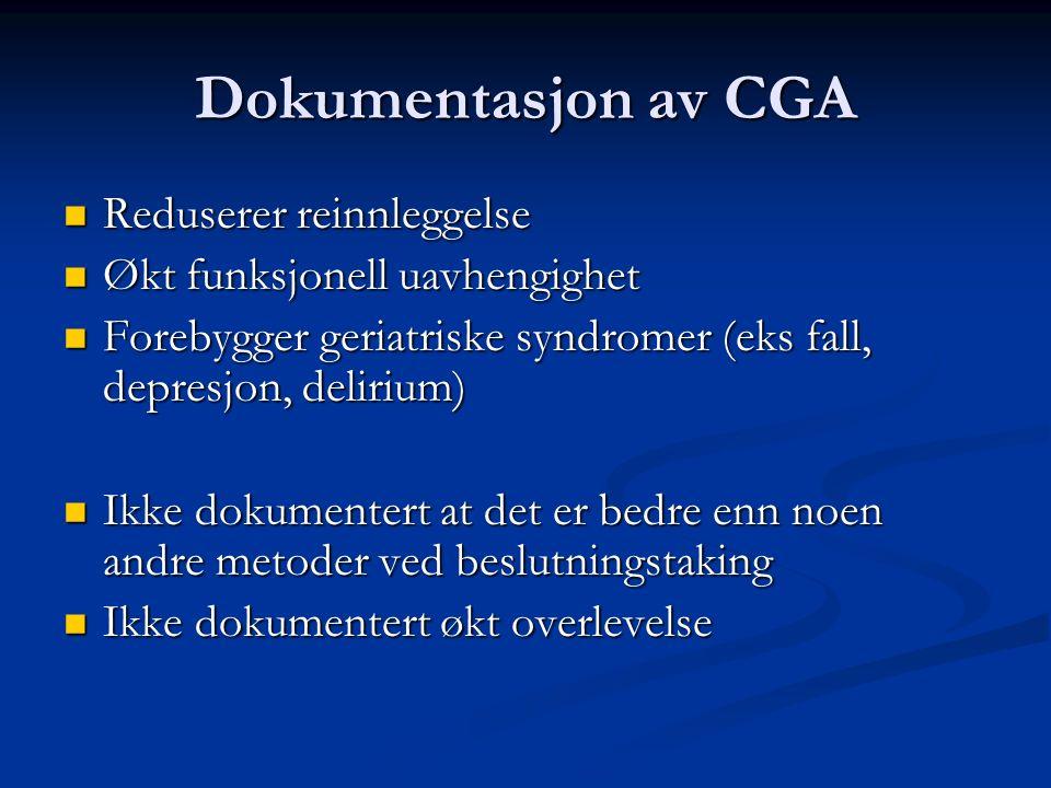 Dokumentasjon av CGA Reduserer reinnleggelse Reduserer reinnleggelse Økt funksjonell uavhengighet Økt funksjonell uavhengighet Forebygger geriatriske syndromer (eks fall, depresjon, delirium) Forebygger geriatriske syndromer (eks fall, depresjon, delirium) Ikke dokumentert at det er bedre enn noen andre metoder ved beslutningstaking Ikke dokumentert at det er bedre enn noen andre metoder ved beslutningstaking Ikke dokumentert økt overlevelse Ikke dokumentert økt overlevelse