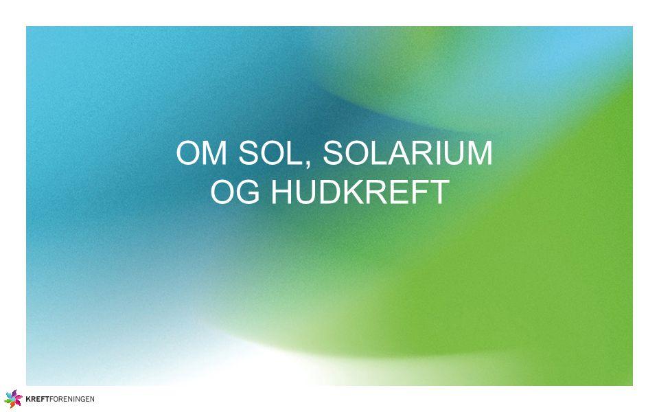 OM SOL, SOLARIUM OG HUDKREFT