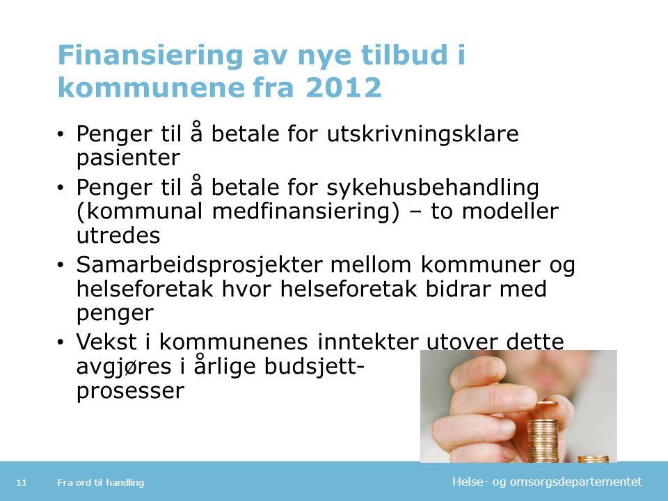 Helse- og omsorgsdepartementet Finansiering av nye tilbud i kommunene fra 2012 Penger til å betale for utskrivningsklare pasienter Penger til å betale