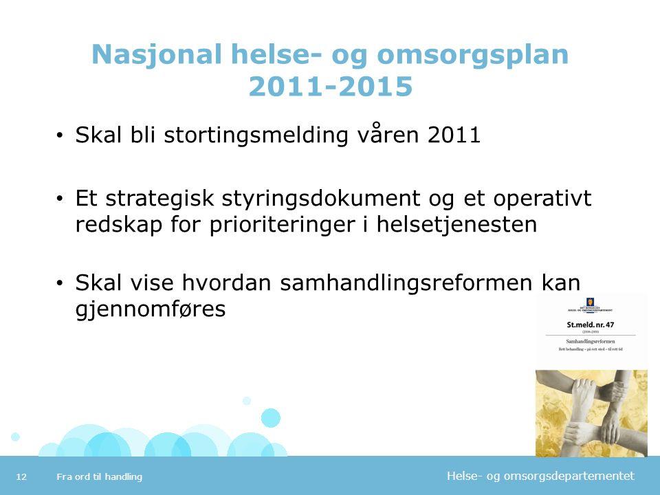 Helse- og omsorgsdepartementet Nasjonal helse- og omsorgsplan 2011-2015 Skal bli stortingsmelding våren 2011 Et strategisk styringsdokument og et oper