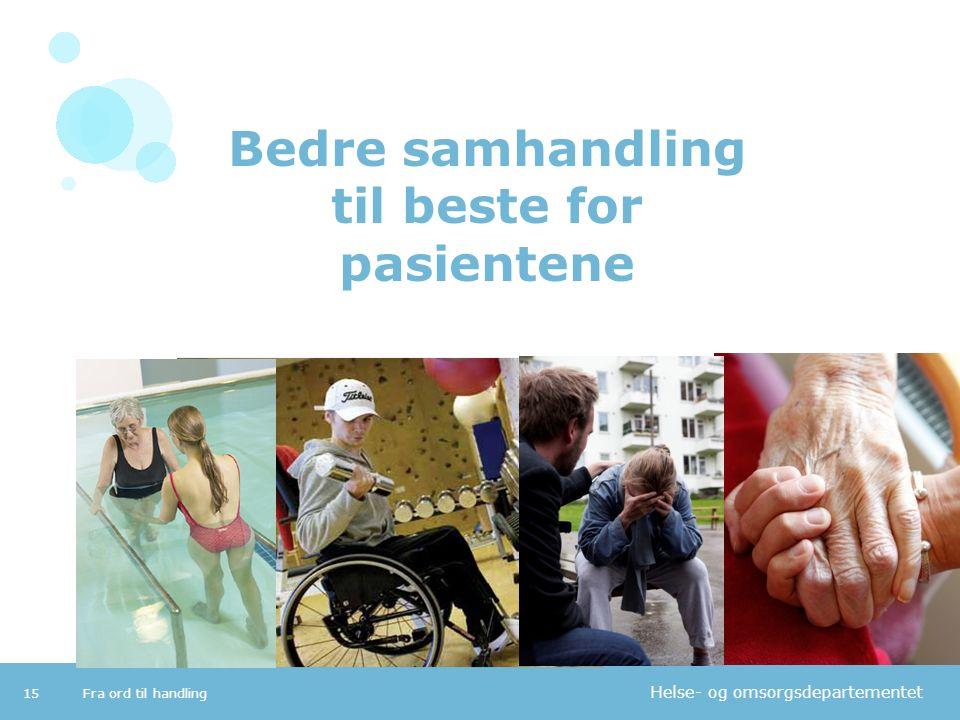 Helse- og omsorgsdepartementet Bedre samhandling til beste for pasientene Fra ord til handling15