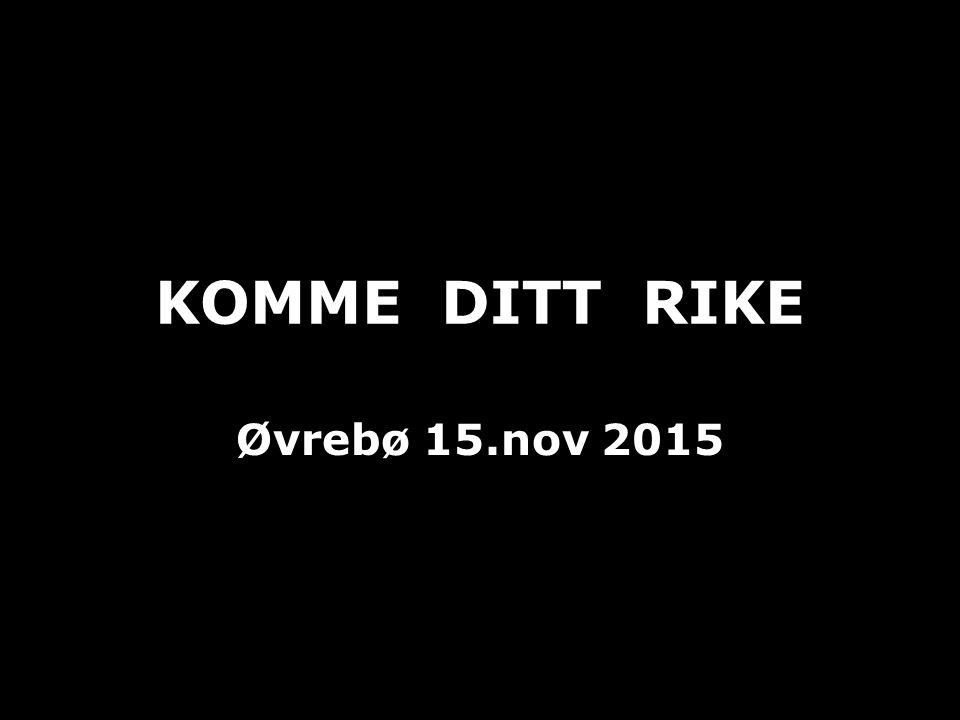 KOMME DITT RIKE Øvrebø 15.nov 2015
