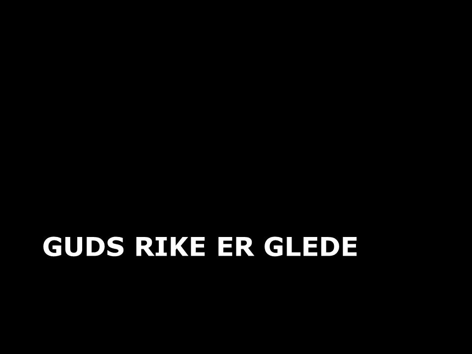 GUDS RIKE ER GLEDE
