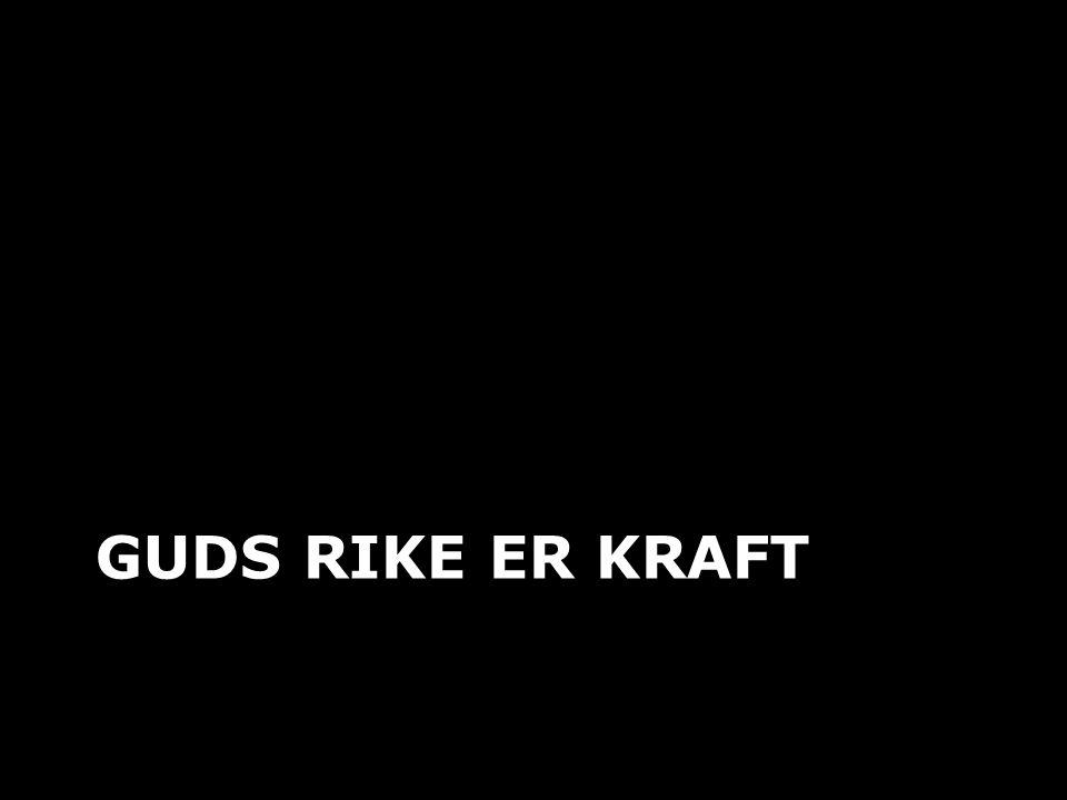 GUDS RIKE ER KRAFT