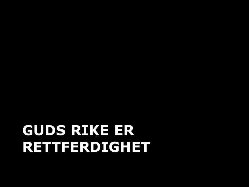 GUDS RIKE ER RETTFERDIGHET