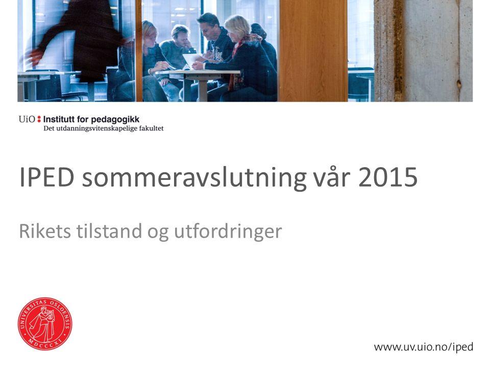 IPED sommeravslutning vår 2015 Rikets tilstand og utfordringer