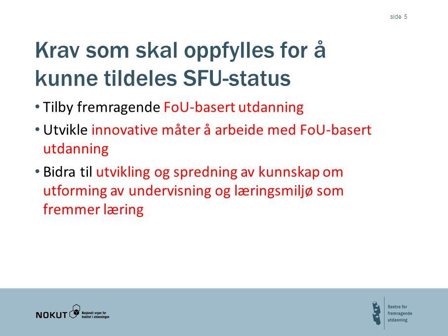 side Krav som skal oppfylles for å kunne tildeles SFU-status Tilby fremragende FoU-basert utdanning Utvikle innovative måter å arbeide med FoU-basert utdanning Bidra til utvikling og spredning av kunnskap om utforming av undervisning og læringsmiljø som fremmer læring 5