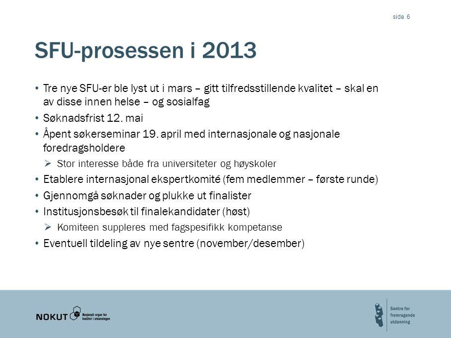 side SFU-prosessen i 2013 Tre nye SFU-er ble lyst ut i mars – gitt tilfredsstillende kvalitet – skal en av disse innen helse – og sosialfag Søknadsfrist 12.