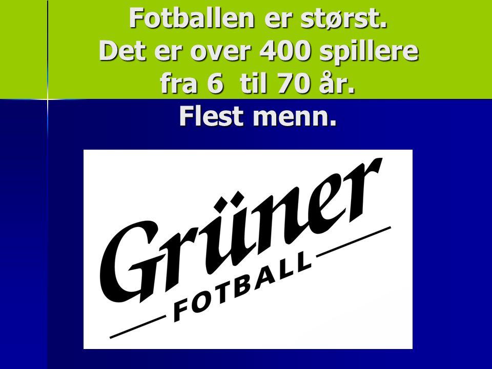 Fotballen er størst. Det er over 400 spillere fra 6 til 70 år. Flest menn.