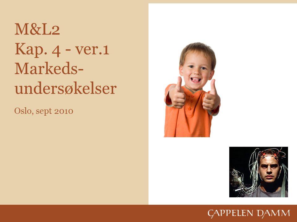 M&L2 Kap. 4 - ver.1 Markeds- undersøkelser Oslo, sept 2010