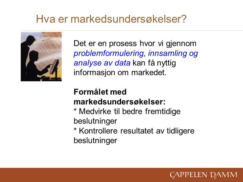 Hva er markedsundersøkelser? Det er en prosess hvor vi gjennom problemformulering, innsamling og analyse av data kan få nyttig informasjon om markedet