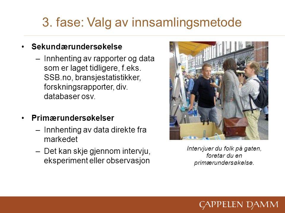 3. fase: Valg av innsamlingsmetode Sekundærundersøkelse –Innhenting av rapporter og data som er laget tidligere, f.eks. SSB.no, bransjestatistikker, f
