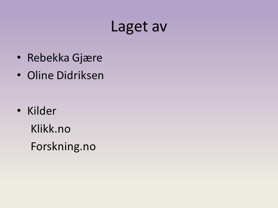 Laget av Rebekka Gjære Oline Didriksen Kilder Klikk.no Forskning.no