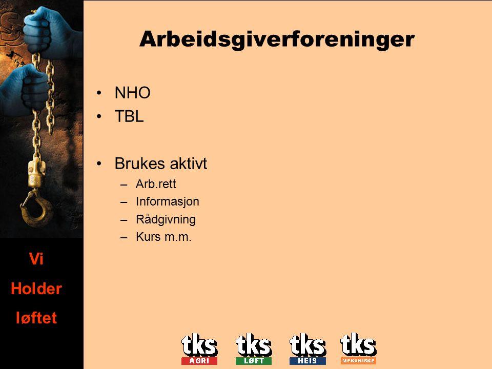 Vi holder løftet Vi Holder løftet Arbeidsgiverforeninger NHO TBL Brukes aktivt –Arb.rett –Informasjon –Rådgivning –Kurs m.m.