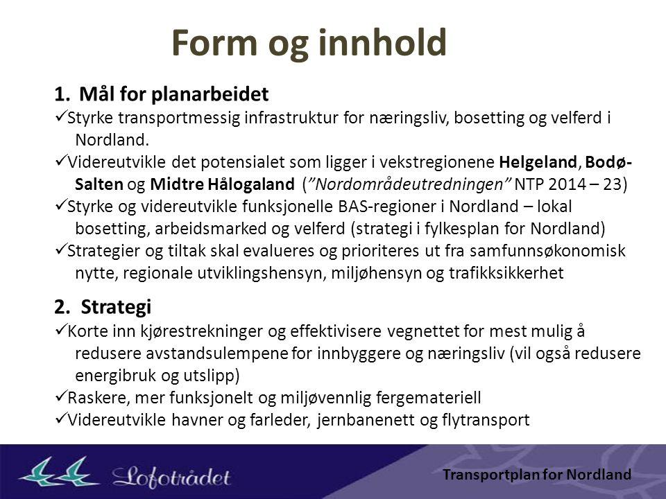 1.Mål for planarbeidet Styrke transportmessig infrastruktur for næringsliv, bosetting og velferd i Nordland.