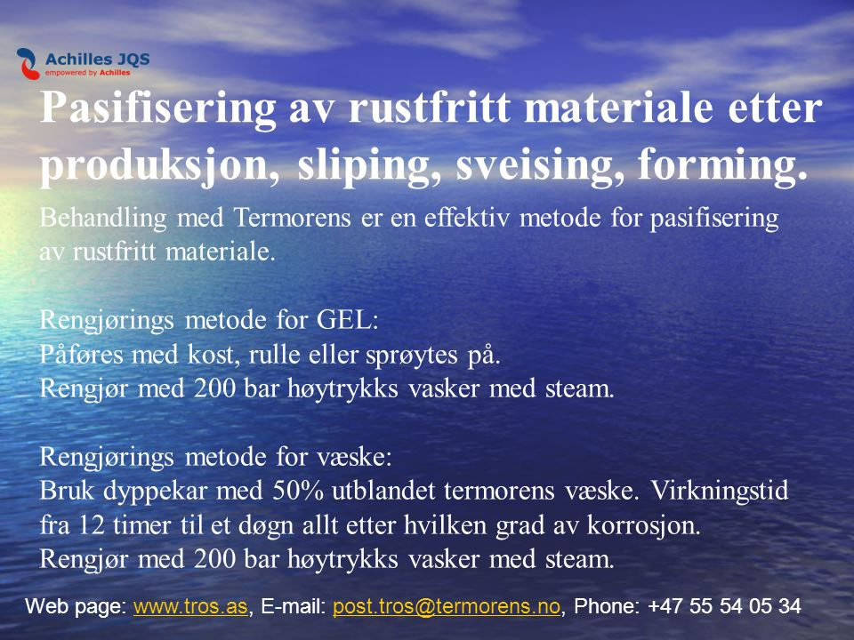 Behandlings metoder Web page: www.tros.as, E-mail: post.tros@termorens.no, Phone: +47 55 54 05 34www.tros.aspost.tros@termorens.no Termorens GEL, påføring med med høytrykks sprøyte.