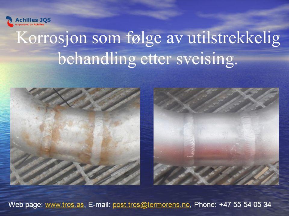 Korrosjon som følge av utilstrekkelig behandling etter sveising. Web page: www.tros.as, E-mail: post.tros@termorens.no, Phone: +47 55 54 05 34www.tros