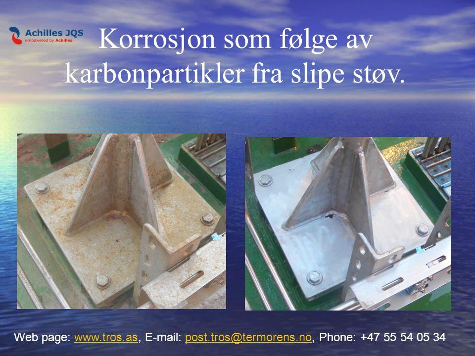 Korrosjon som følge av karbonpartikler fra slipe støv. Web page: www.tros.as, E-mail: post.tros@termorens.no, Phone: +47 55 54 05 34www.tros.aspost.tr