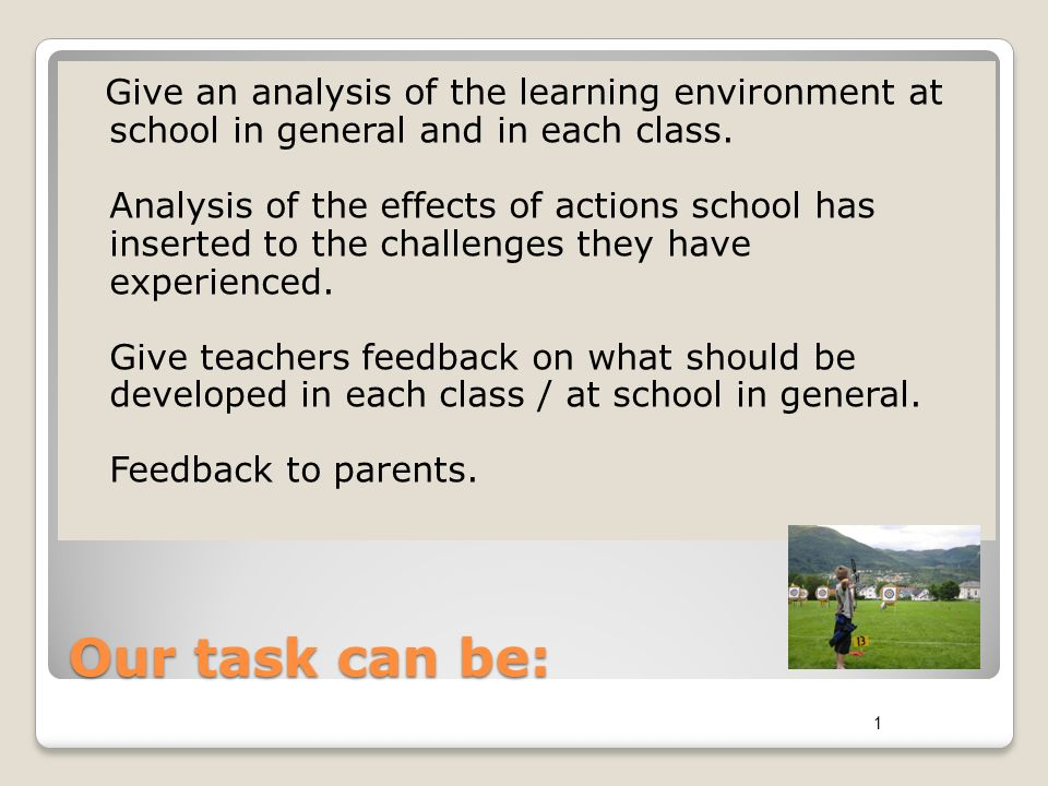  An analysis/survey can be based on: Interviews with management, advisor and teachers.