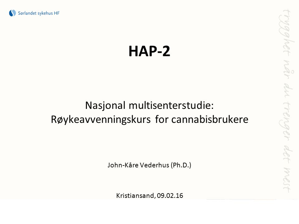 HAP-2 Nasjonal multisenterstudie: Røykeavvenningskurs for cannabisbrukere John-Kåre Vederhus (Ph.D.) Kristiansand, 09.02.16