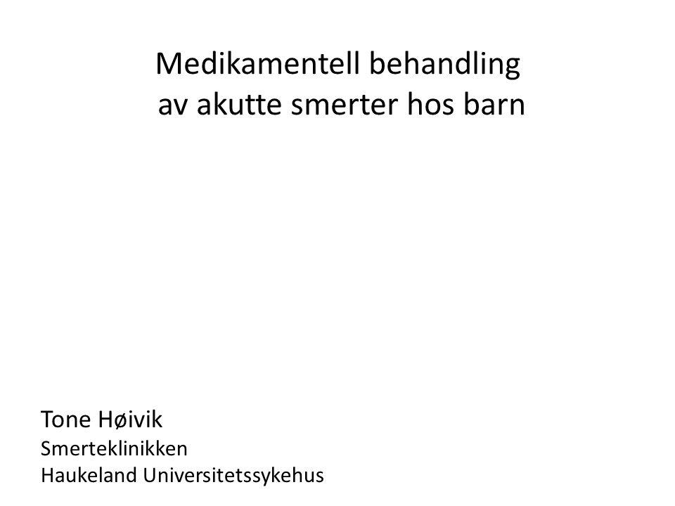 Medikamentell behandling av akutte smerter hos barn Tone Høivik Smerteklinikken Haukeland Universitetssykehus