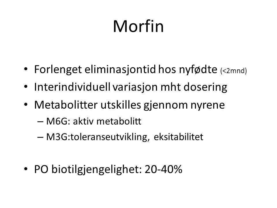 Morfin Forlenget eliminasjontid hos nyfødte (<2mnd) Interindividuell variasjon mht dosering Metabolitter utskilles gjennom nyrene – M6G: aktiv metabolitt – M3G:toleranseutvikling, eksitabilitet PO biotilgjengelighet: 20-40%
