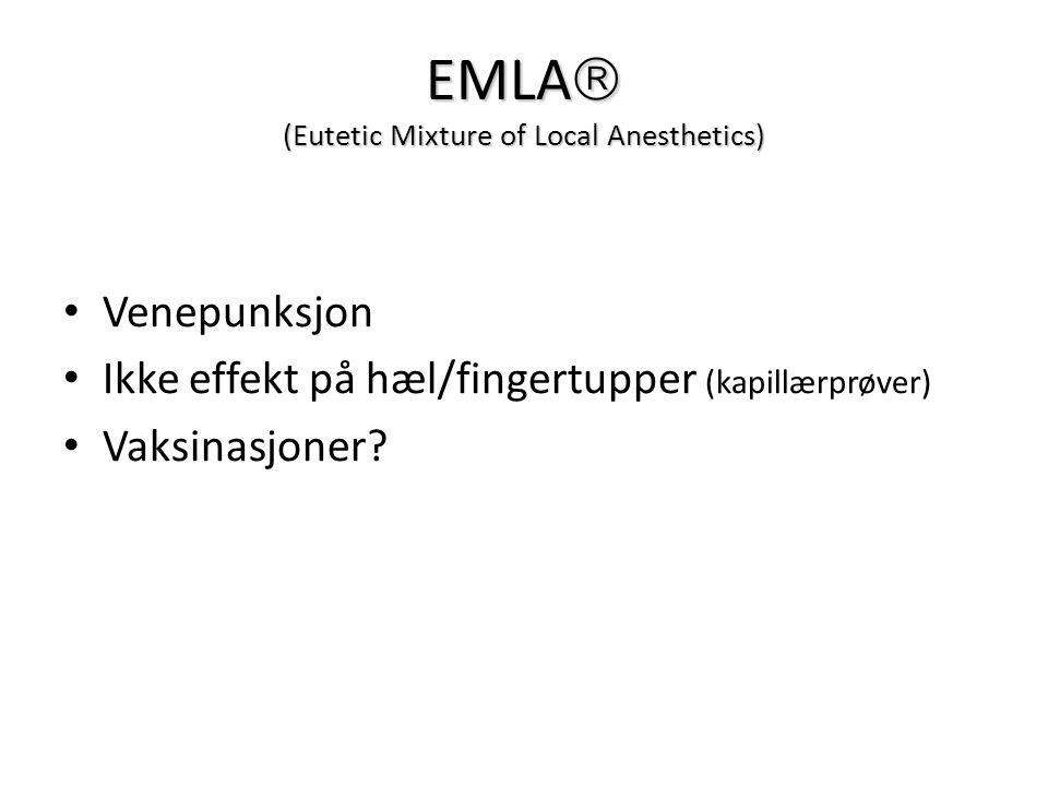 EMLA  (Eutetic Mixture of Local Anesthetics) Venepunksjon Ikke effekt på hæl/fingertupper (kapillærprøver) Vaksinasjoner?