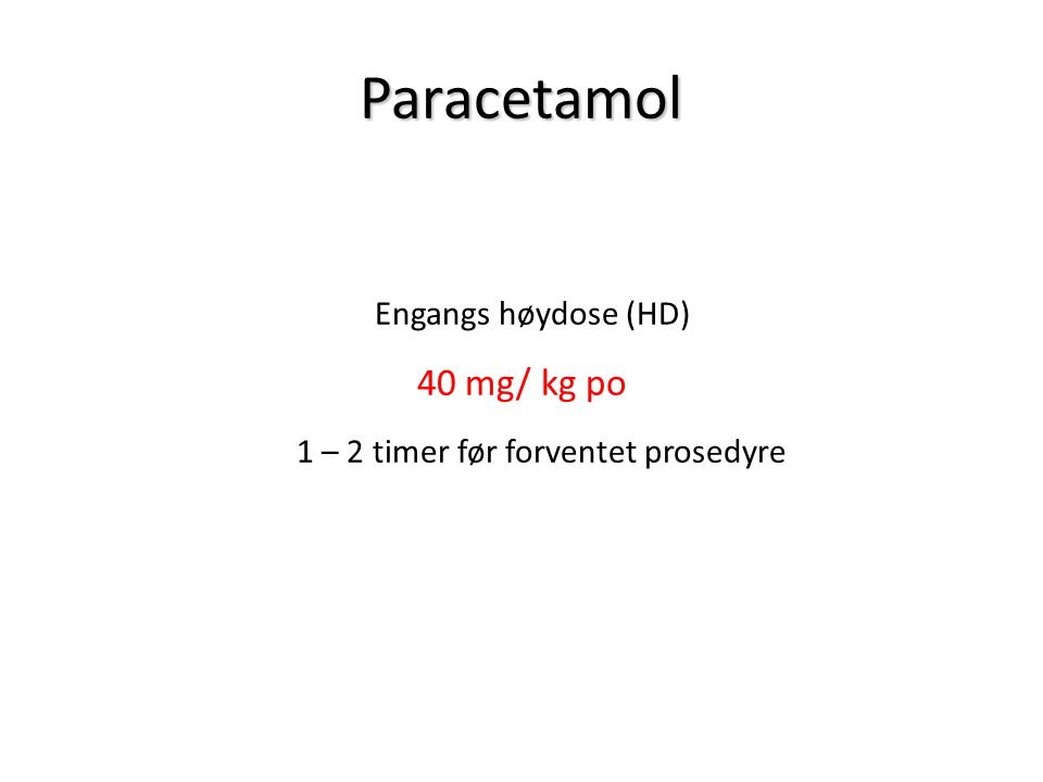 Paracetamol Engangs høydose (HD) 40 mg/ kg po 1 – 2 timer før forventet prosedyre