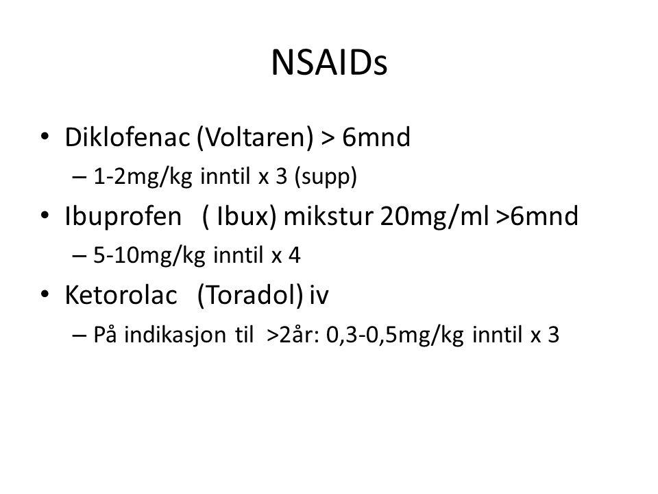 NSAIDs Diklofenac (Voltaren) > 6mnd – 1-2mg/kg inntil x 3 (supp) Ibuprofen ( Ibux) mikstur 20mg/ml >6mnd – 5-10mg/kg inntil x 4 Ketorolac (Toradol) iv – På indikasjon til >2år: 0,3-0,5mg/kg inntil x 3