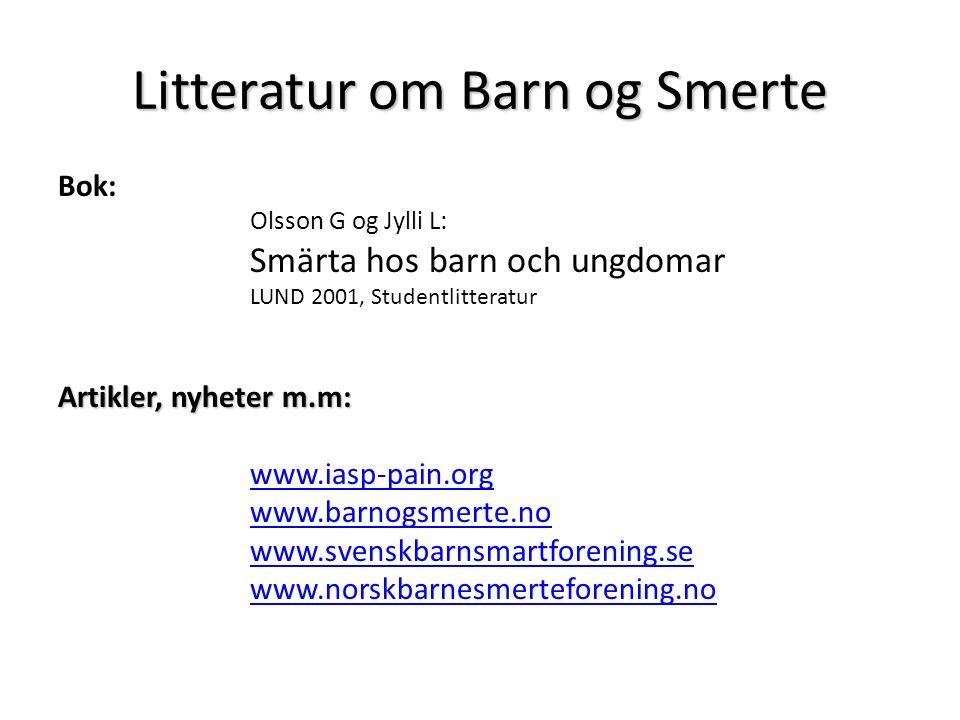 Litteratur om Barn og Smerte Bok: Olsson G og Jylli L: Smärta hos barn och ungdomar LUND 2001, Studentlitteratur Artikler, nyheter m.m: www.iasp-pain.org www.barnogsmerte.no www.svenskbarnsmartforening.se www.norskbarnesmerteforening.no