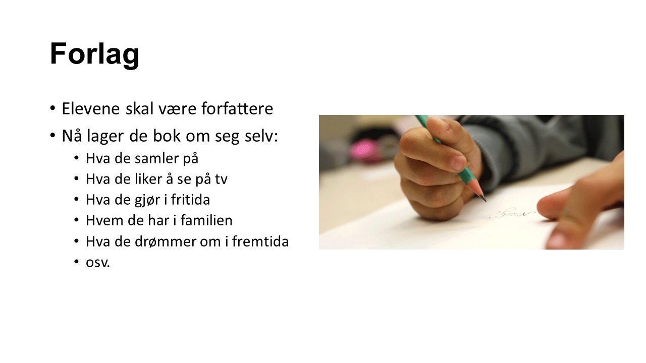 Forlag Elevene skal være forfattere Nå lager de bok om seg selv: Hva de samler på Hva de liker å se på tv Hva de gjør i fritida Hvem de har i familien Hva de drømmer om i fremtida osv.