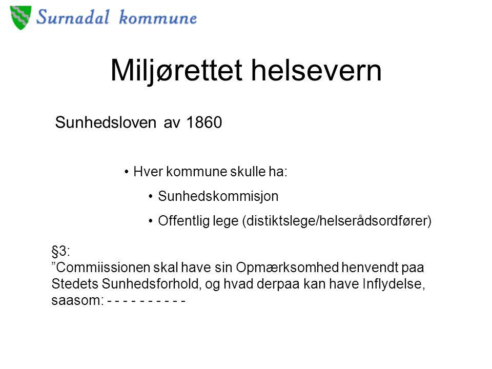"""Miljørettet helsevern Sunhedsloven av 1860 Hver kommune skulle ha: Sunhedskommisjon Offentlig lege (distiktslege/helserådsordfører) §3: """"Commiissionen"""