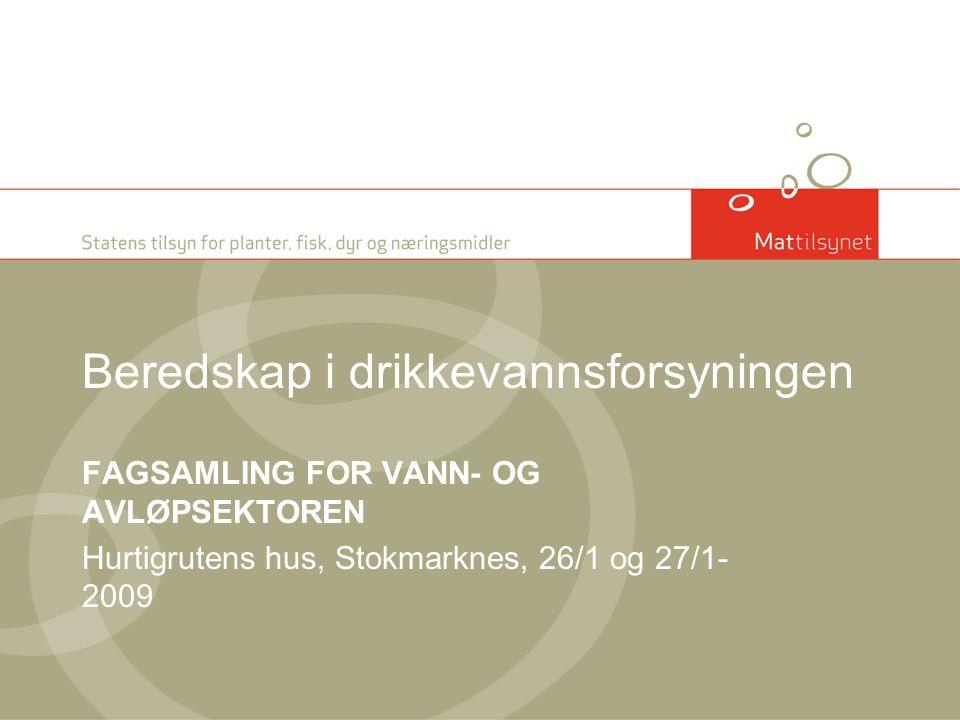 Beredskap i drikkevannsforsyningen FAGSAMLING FOR VANN- OG AVLØPSEKTOREN Hurtigrutens hus, Stokmarknes, 26/1 og 27/1- 2009