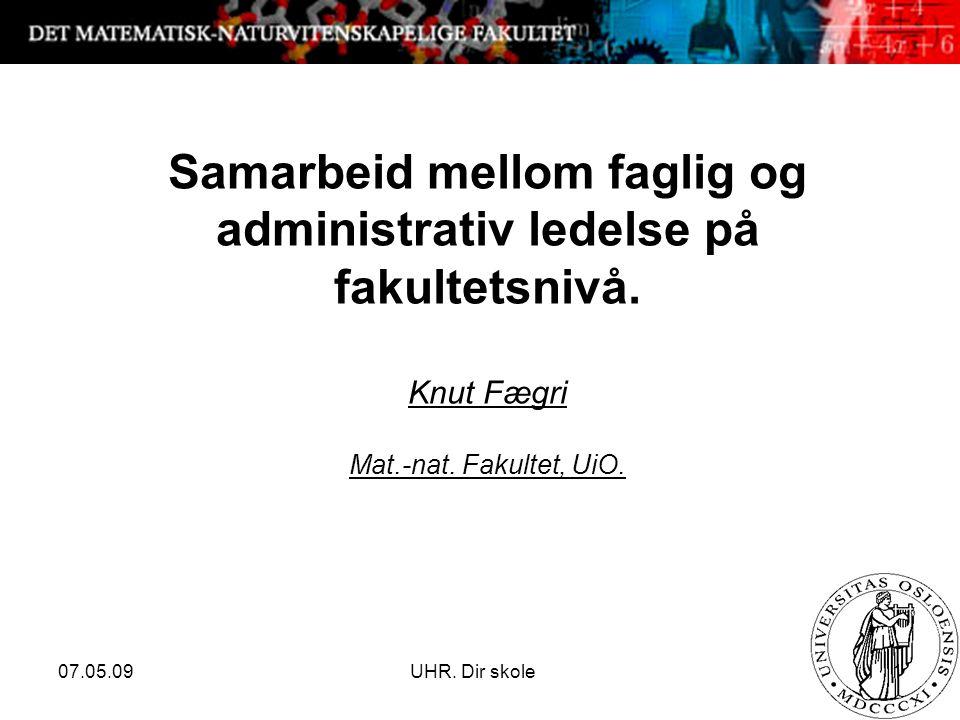 07.05.09 UHR. Dir skole 1 Samarbeid mellom faglig og administrativ ledelse på fakultetsnivå.