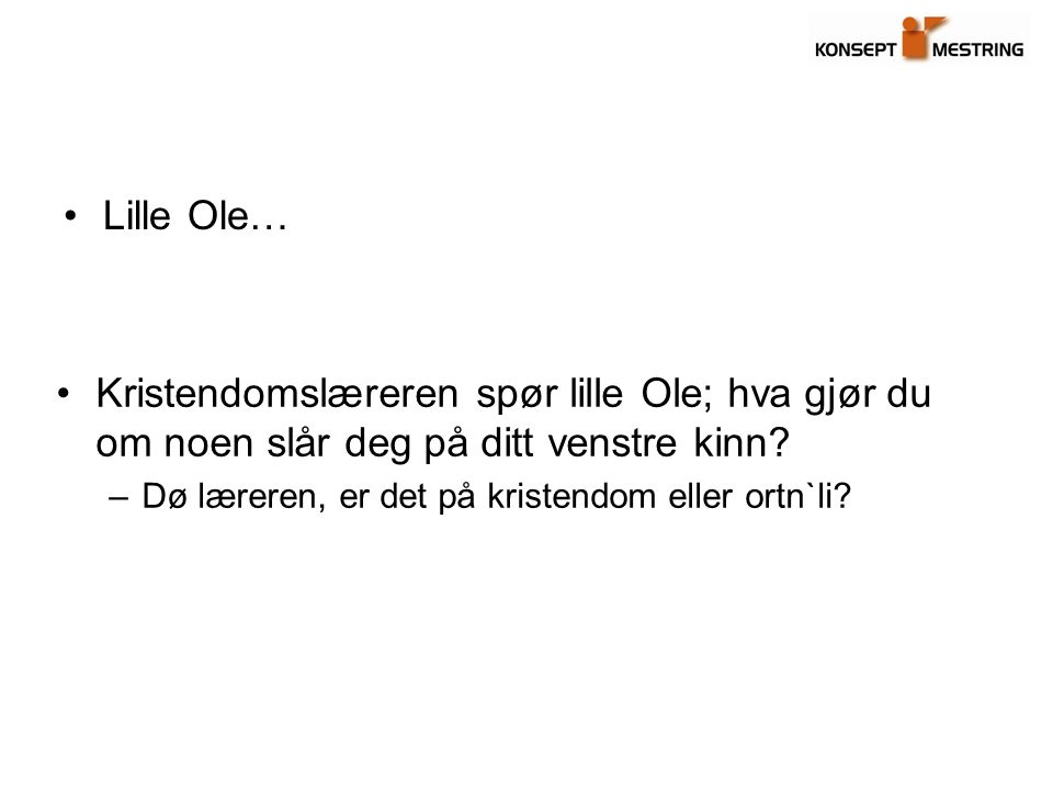 Lille Ole… Kristendomslæreren spør lille Ole; hva gjør du om noen slår deg på ditt venstre kinn.