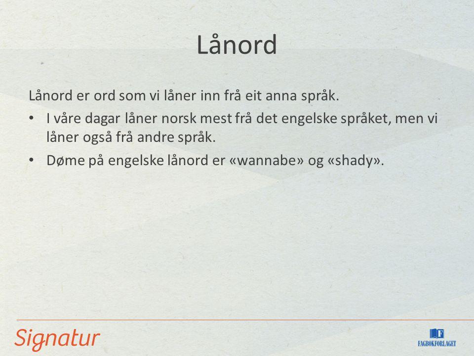 Lånord Lånord er ord som vi låner inn frå eit anna språk.
