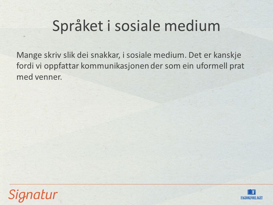 Språket i sosiale medium Mange skriv slik dei snakkar, i sosiale medium.