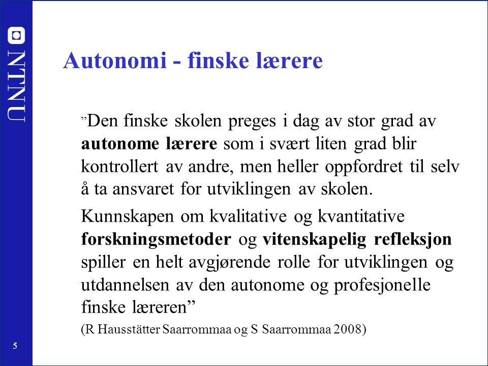 5 Autonomi - finske lærere Den finske skolen preges i dag av stor grad av autonome lærere som i svært liten grad blir kontrollert av andre, men heller oppfordret til selv å ta ansvaret for utviklingen av skolen.