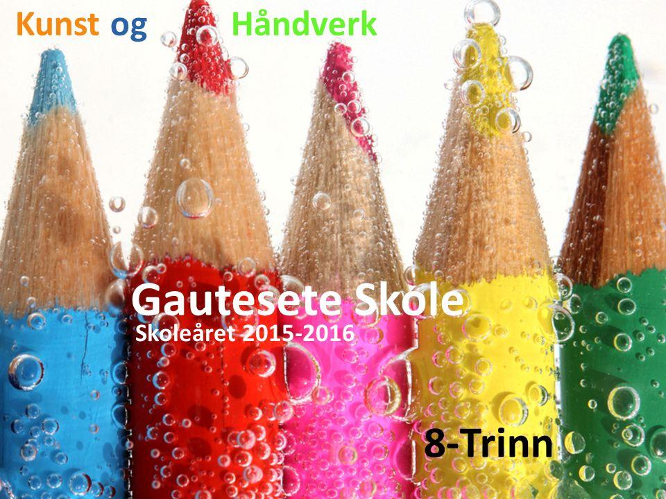Kunst og Håndverk Gautesete Skole Skoleåret 2015-2016 8-Trinn