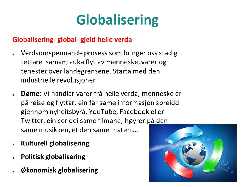 Globalisering Globalisering- global- gjeld heile verda ● Verdsomspennande prosess som bringer oss stadig tettare saman; auka flyt av menneske, varer o