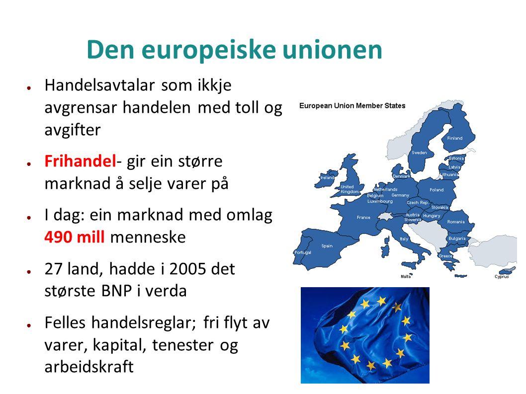 Den europeiske unionen ● Handelsavtalar som ikkje avgrensar handelen med toll og avgifter ● Frihandel- gir ein større marknad å selje varer på ● I dag