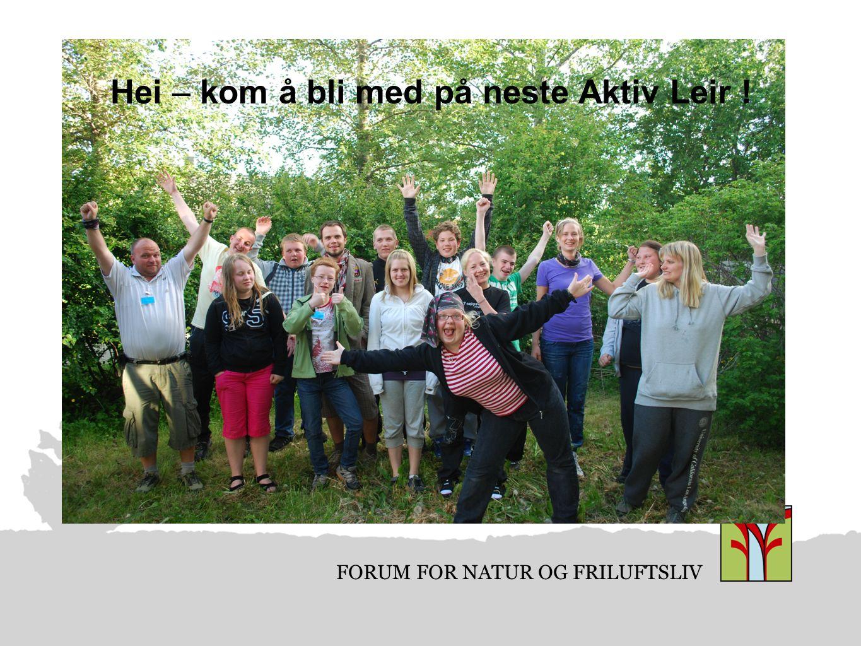 FORUM FOR NATUR OG FRILUFTSLIV Hei – kom å bli med på neste Aktiv Leir !