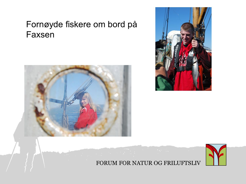 FORUM FOR NATUR OG FRILUFTSLIV Fornøyde fiskere om bord på Faxsen