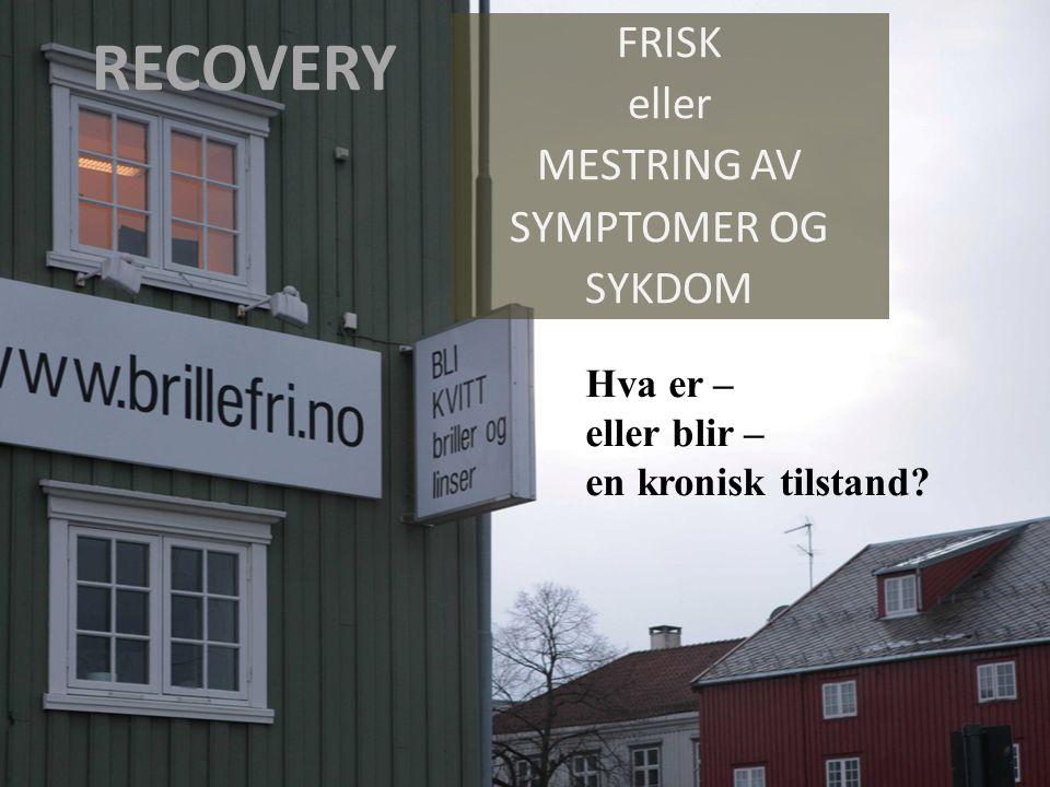 RECOVERY FRISK eller MESTRING AV SYMPTOMER OG SYKDOM Hva er – eller blir – en kronisk tilstand