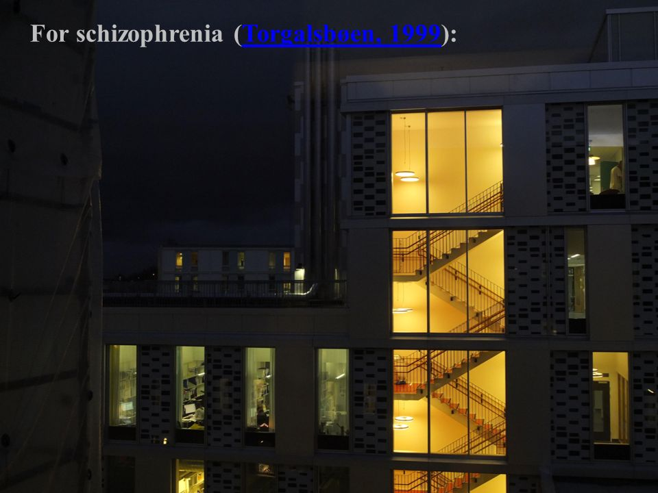 For schizophrenia (Torgalsbøen, 1999):Torgalsbøen, 1999