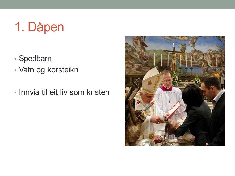 1. Dåpen Spedbarn Vatn og korsteikn Innvia til eit liv som kristen