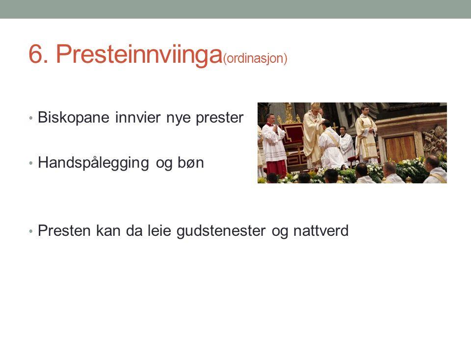 6. Presteinnviinga (ordinasjon) Biskopane innvier nye prester Handspålegging og bøn Presten kan da leie gudstenester og nattverd